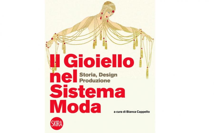 Il gioiello nel sistema moda –storia, design, produzione-, il libro edito da Skira e a cura di Bianca Cappello è un viaggio nel mondo dell'accessorio