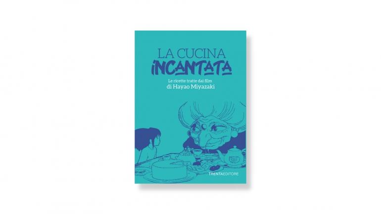 La cucina Incantata: un libro che unisce il cinema fantastico di Hayao Miyazaki con il mondo della gastronomia