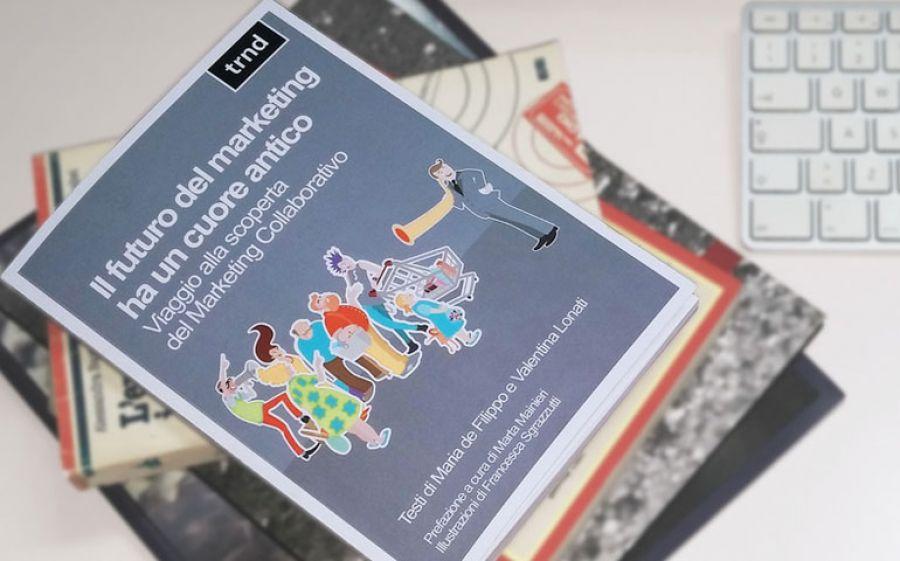 Il futuro del marketing ha un cuore antico, il primo ebook sul Marketing Collaborativo firmato trnd Italia