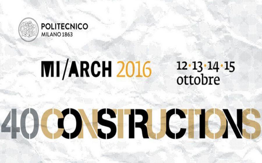 40 CONSTRUCTIONS, edizione 2016 del Festival Internazionale di Architettura Mi/Arch del Politecnico di Milano