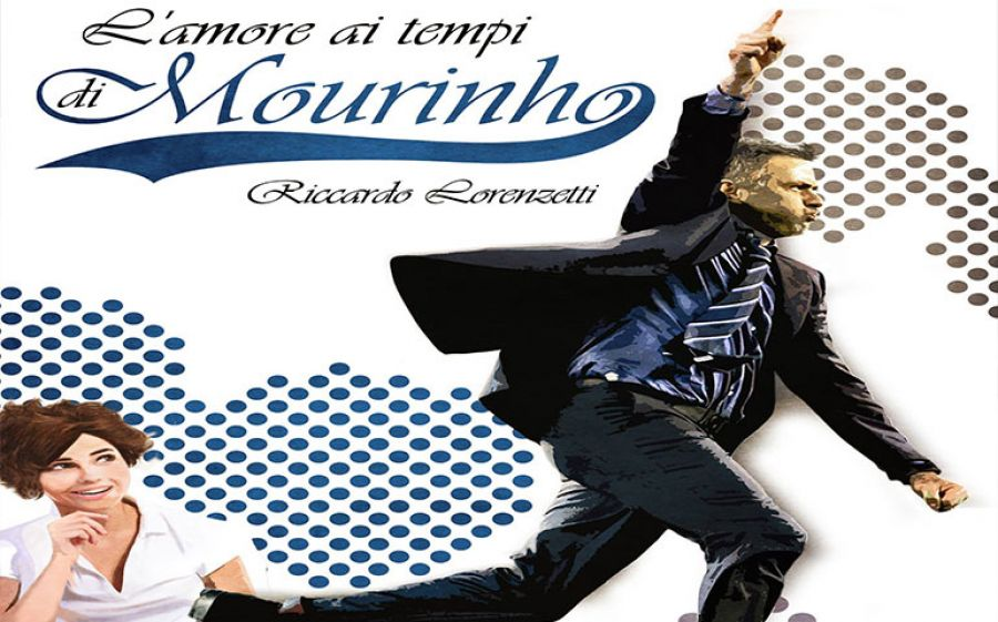 L'amore ai tempi di Mourinho, il nuovo romanzo di Riccardo Lorenzetti