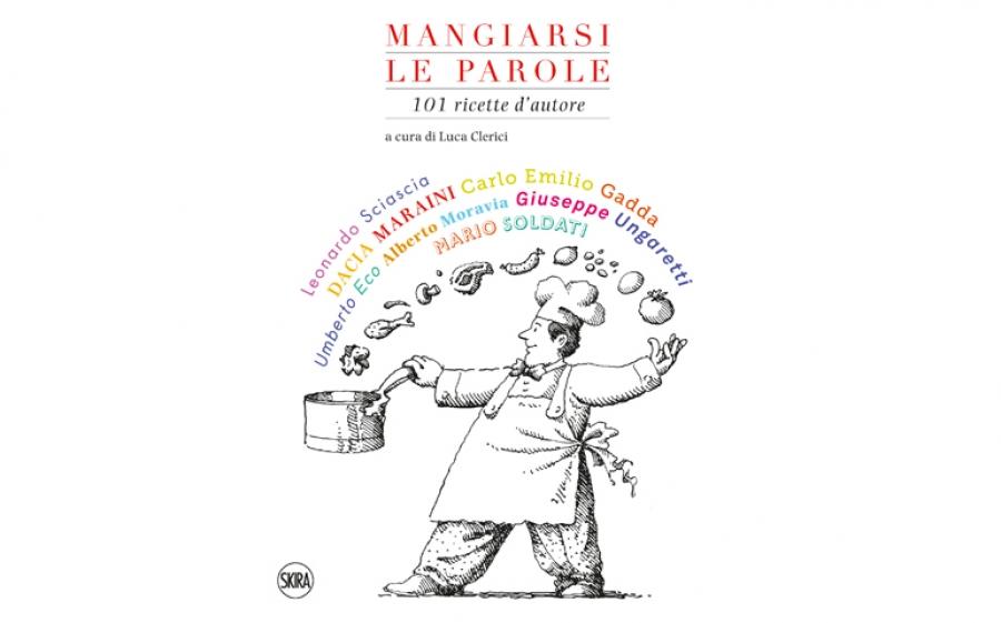 Mangiarsi le parole 101 ricette d'autore è il libro edito da Skira a cura di Luca Clerici