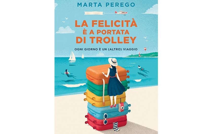 """Il nuovo romanzo di Marta Perego """"La felicità è a portata di trolley"""" è il nuovo romanzo dell'estate."""