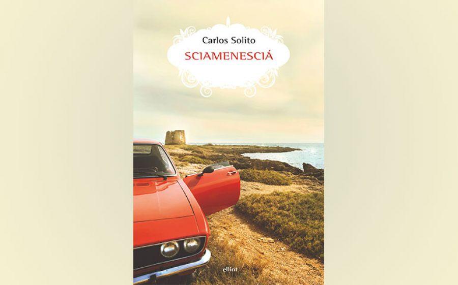 Sciamenescià, il romanzo di Carlos Solito che racconta la Puglia